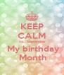 KEEP CALM  Its  September  My birthday  Month - Personalised Poster A4 size