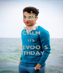 KEEP CALM ITS SHEVOO`S BITHDAY - Personalised Poster A4 size