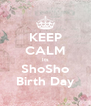 KEEP CALM Its ShoSho Birth Day - Personalised Poster A4 size