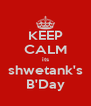 KEEP CALM its shwetank's B'Day - Personalised Poster A4 size