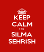 KEEP CALM ITS SILMA SEHRISH - Personalised Poster A4 size