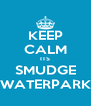 KEEP CALM ITS SMUDGE WATERPARK - Personalised Poster A4 size