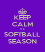 KEEP CALM ITS SOFTBALL SEASON - Personalised Poster A4 size