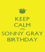 KEEP CALM ITS SONNY GRAY BIRTHDAY - Personalised Poster A4 size