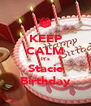 KEEP CALM It's Stacie Birthday - Personalised Poster A4 size
