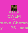 KEEP CALM its  Steeve Chetans  budaayyy   ... PS - aaanoo !!! ;)  - Personalised Poster A4 size