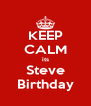 KEEP CALM its Steve Birthday - Personalised Poster A4 size
