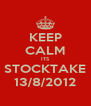 KEEP CALM ITS STOCKTAKE 13/8/2012 - Personalised Poster A4 size