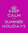 KEEP CALM ITS SUMMER HOLIDAYS - Personalised Poster A4 size