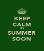 KEEP CALM ITS SUMMER SOON - Personalised Poster A4 size