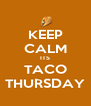 KEEP CALM ITS TACO THURSDAY - Personalised Poster A4 size