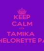 KEEP CALM ITS TAMIKA  BACHELORETTE PARTY - Personalised Poster A4 size