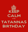 KEEP CALM ITS TATANNAS BIRTHDAY - Personalised Poster A4 size