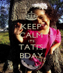 KEEP CALM ITS TATI'S BDAY - Personalised Poster A4 size