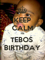 KEEP CALM Its TEBOS  BIRTHDAY - Personalised Poster A4 size