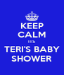 KEEP CALM ITS TERI'S BABY SHOWER - Personalised Poster A4 size