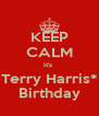 KEEP CALM It's  Terry Harris* Birthday - Personalised Poster A4 size