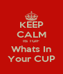 KEEP CALM Its TGIF Whats In Your CUP - Personalised Poster A4 size