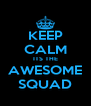 KEEP CALM ITS THE AWESOME SQUAD - Personalised Poster A4 size