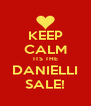 KEEP CALM ITS THE DANIELLI SALE! - Personalised Poster A4 size