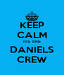 KEEP CALM ITS THE DANIELS CREW - Personalised Poster A4 size