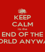 KEEP CALM its the END OF THE WORLD ANYWAY - Personalised Poster A4 size