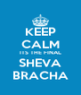 KEEP CALM ITS THE FINAL SHEVA BRACHA - Personalised Poster A4 size