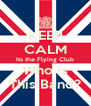 KEEP CALM Its the Flying Club Who is This Band? - Personalised Poster A4 size