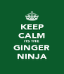 KEEP CALM ITS THE GINGER NINJA - Personalised Poster A4 size