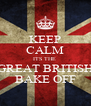 KEEP CALM ITS THE  GREAT BRITISH BAKE OFF - Personalised Poster A4 size