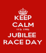 KEEP CALM ITS THE JUBILEE  RACE DAY - Personalised Poster A4 size
