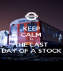 KEEP CALM Its THE LAST DAY OF A STOCK - Personalised Poster A4 size