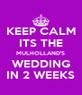 KEEP CALM ITS THE MULHOLLAND'S WEDDING IN 2 WEEKS - Personalised Poster A4 size