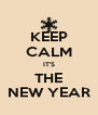 KEEP CALM IT'S THE NEW YEAR - Personalised Poster A4 size