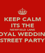 KEEP CALM ITS THE NEWFIELD LANE ROYAL WEDDING STREET PARTY - Personalised Poster A4 size