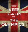 KEEP CALM ITS THE OLYMPICS ! - Personalised Poster A4 size