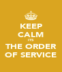 KEEP CALM ITS THE ORDER OF SERVICE - Personalised Poster A4 size