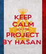 KEEP CALM ITS THE PROJECT BY HASAN  - Personalised Poster A4 size