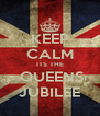 KEEP CALM ITS THE  QUEENS JUBILEE - Personalised Poster A4 size