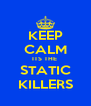 KEEP CALM ITS THE  STATIC KILLERS - Personalised Poster A4 size