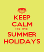 KEEP CALM ITS THE  SUMMER HOLIDAYS - Personalised Poster A4 size