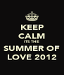 KEEP CALM ITS THE SUMMER OF LOVE 2012 - Personalised Poster A4 size