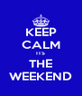 KEEP CALM ITS THE WEEKEND - Personalised Poster A4 size