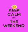 KEEP CALM IT'S THE WEEKEND - Personalised Poster A4 size