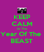 KEEP CALM Its The Year Of The  BEAST - Personalised Poster A4 size