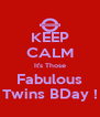 KEEP CALM It's Those Fabulous Twins BDay ! - Personalised Poster A4 size