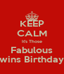 KEEP CALM It's Those Fabulous Twins Birthday ! - Personalised Poster A4 size