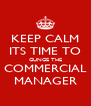 KEEP CALM ITS TIME TO GUNGE THE COMMERCIAL MANAGER - Personalised Poster A4 size