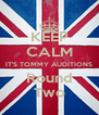 KEEP CALM IT'S TOMMY AUDITIONS Round Two - Personalised Poster A4 size
