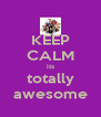 KEEP CALM its totally awesome - Personalised Poster A4 size